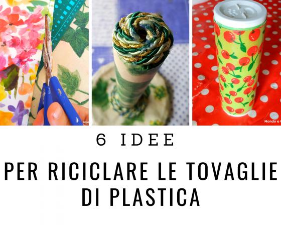 6 Idee Per Riciclare Le Vecchie Tovaglie Di Plastica Mondo E Cucina